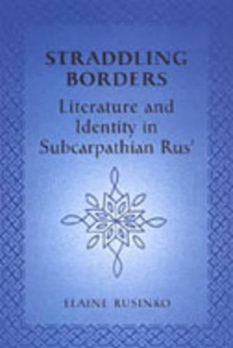 Straddling Borders: Literature and Identity in Subcarpathian Rus' (Hardback)