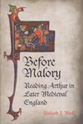 Before Malory: Reading Arthur in Later Medieval England (Hardback)