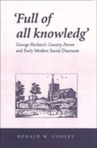 'Full of all knowledg': George Herbert's Country Parson and Early Modern Social Discourse - Mental and Cultural World of Tudor and Stuart England (Hardback)