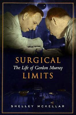 Surgical Limits: The Life of Gordon Murray (Hardback)