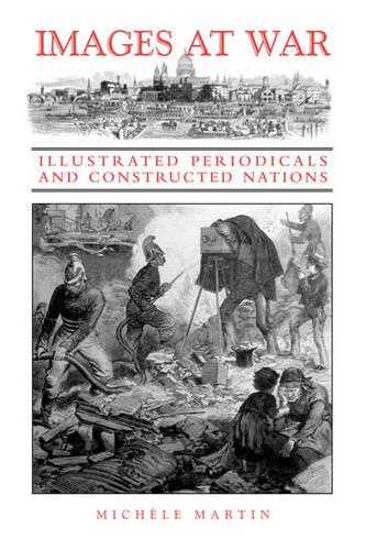 Images at War: Illustrated Periodicals and Constructed Nations (Hardback)