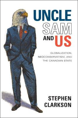 Uncle Sam and Us: Globalization, Neoconservatism, and the Canadian State (Hardback)
