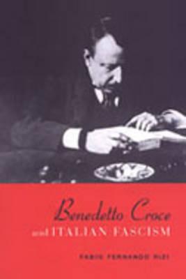 Benedetto Croce and Italian Fascism - Toronto Italian Studies (Hardback)