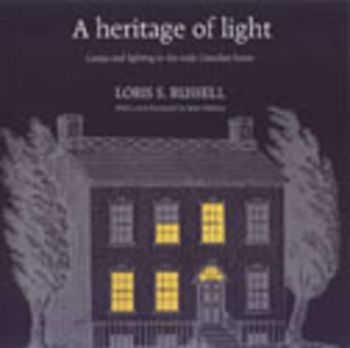 A Heritage of Light: Lamps and Lighting in the Early Canadian Home - RICH: Reprints in Canadian History (Hardback)