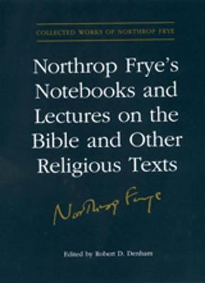 Northrop Frye's Notebooks and Lectures on the Bible and Other Religious Texts - Collected Works of Northrop Frye 13 (Hardback)