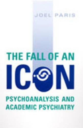 The Fall of An Icon: Psychoanalysis and Academic Psychiatry (Paperback)