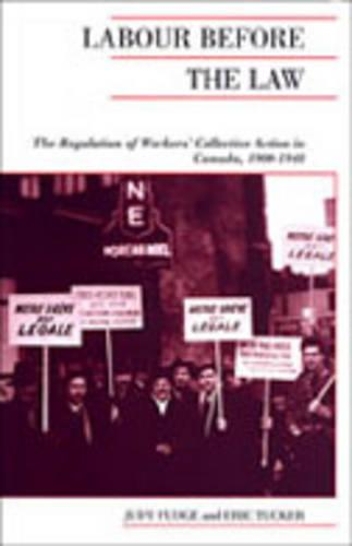 Labour Before the Law: The Regulation of Workers' Collective Action in Canada, 1900-1948 - Canadian Social History Series (Paperback)