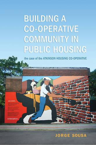 Building a Co-operative Community in Public Housing: The Case of the Atkinson Housing Co-operative (Paperback)