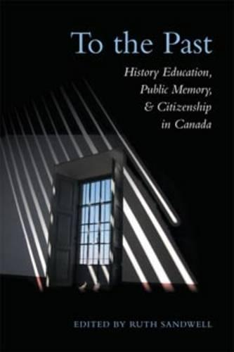 To the Past: History Education, Public Memory, and Citizenship in Canada - Heritage (Paperback)