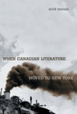 When Canadian Literature Moved to New York - Studies in Book & Print Culture (Hardback)