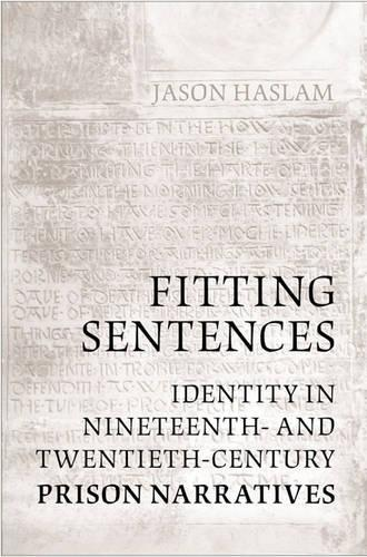 Fitting Sentences: Identity in Nineteenth- and Twentieth-Century Prison Narratives (Hardback)