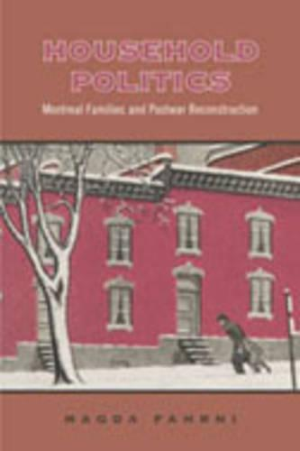 Household Politics: Montreal Families and Postwar Reconstruction - Studies in Gender and History (Hardback)