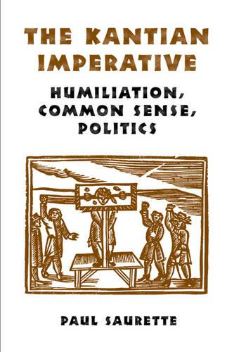 The Kantian Imperative: Humiliation, Common Sense, Politics (Hardback)