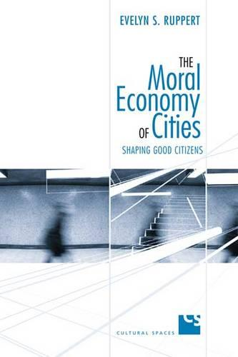 The Moral Economy of Cities: Shaping Good Citizens - Cultural Spaces (Hardback)