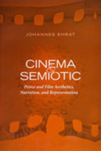 Cinema and Semiotic: Peirce and Film Aesthetics, Narration, and Representation - Toronto Studies in Semiotics and Communication (Hardback)