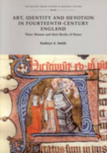 Art, Identity, and Devotion in Fourteenth Century England: Three Women Patrons and Their Books of Hours (Hardback)