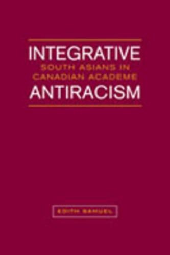 Integrative Antiracism: South Asians in Canadian Academe (Hardback)