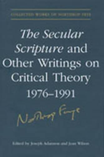 The Secular Scripture and Other Writings on Critical Theory, 1976?1991 - Collected Works of Northrop Frye (Hardback)