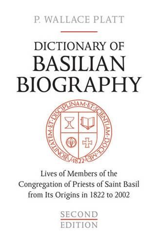 Dictionary of Basilian Biography: Lives of Members of the Congregation of Priests of Saint Basil from Its Origins in 1822 to 2002 (Hardback)