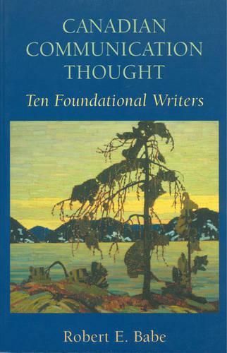 Canadian Communication Thought: Ten Foundational Writers (Hardback)