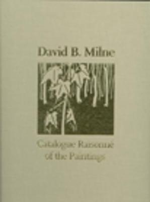 David B. Milne: A Catalogue Raisonn  of the Paintings (Hardback)