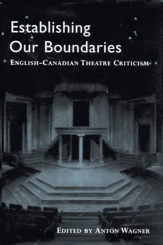 Establishing Our Boundaries: English-Canadian Theatre Criticism (Hardback)