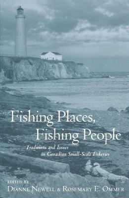 Fishing Places, Fishing People: Traditions and Issues in Canadian Small-Scale Fisheries (Hardback)