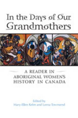 In the Days of Our Grandmothers: A Reader in Aboriginal Women's History in Canada (Hardback)