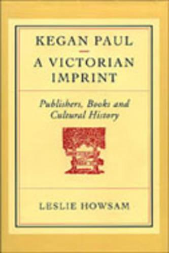 Kegan Paul, a Victorian Imprint: Publishers, Books and Cultural History (Hardback)