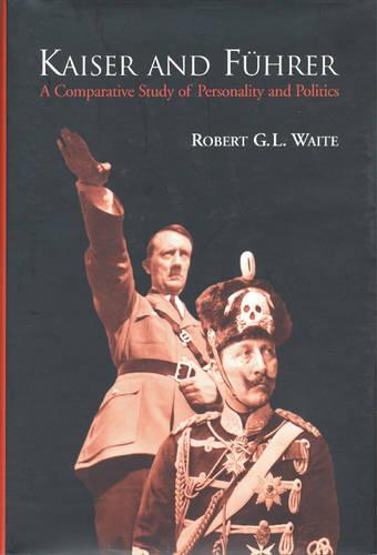 Kaiser and Fuhrer: A Comparative Study of Personality and Politics (Hardback)