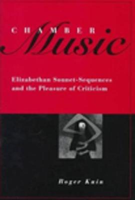 Chamber Music: Elizabethan Sonnet-Sequences and the Pleasure of Criticism (Hardback)