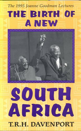 The Birth of a New South Africa - Joanne Goodman Lectures (Hardback)