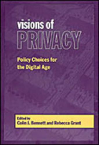 Visions of Privacy: Policy Choices for the Digital Age - Studies in Comparative Political Economy and Public Policy (Hardback)