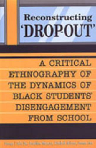 Reconstructing 'Dropout': A Critical Ethnography of the Dynamics of Black Students' Disengagement from School (Hardback)