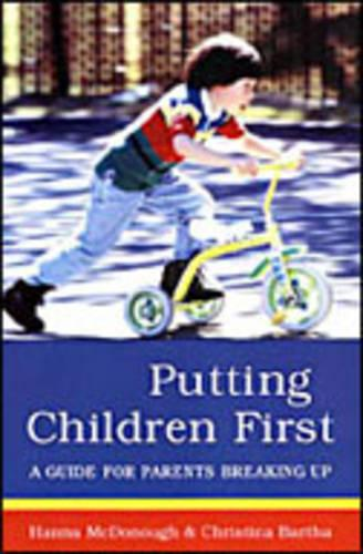 Putting Children First: A Guide for Parents Breaking Up (Hardback)