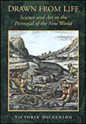 Drawn from Life: Science and Art in the Portrayal of the New World (Hardback)