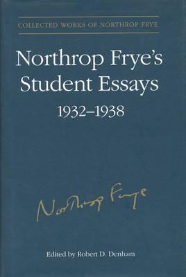 Northrop Frye's Student Essays, 1932-1938 - Collected Works of Northrop Frye v. 3 (Hardback)