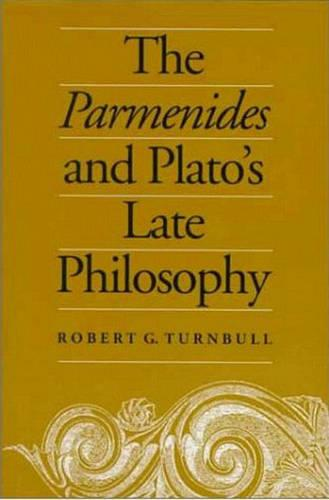 The Parmenides and Plato's Late Philosophy: Translation of and Commentary on the Parmenides with Interpretative Chapters on the Timaeus, the Theaetetus, the Sophist, and the Philebus - Toronto Studies in Philosophy (Hardback)