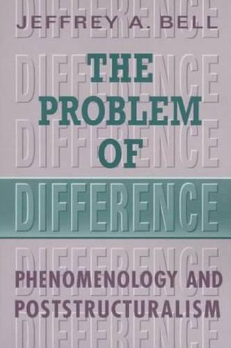 The Problem of Difference: Phenomenology and Poststructuralism - Toronto Studies in Philosophy (Hardback)