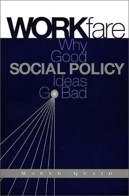 Workfare: Why Good Social Policy Ideas Go Bad (Hardback)