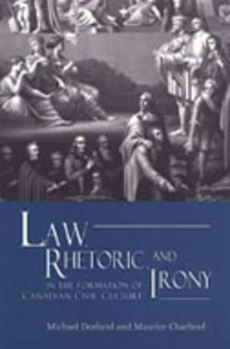 Law, Rhetoric, and Irony in the Formation of Canadian Civil Culture (Hardback)