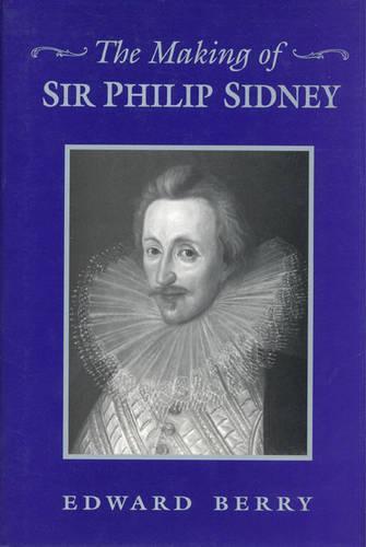 The Making of Sir Philip Sidney (Hardback)
