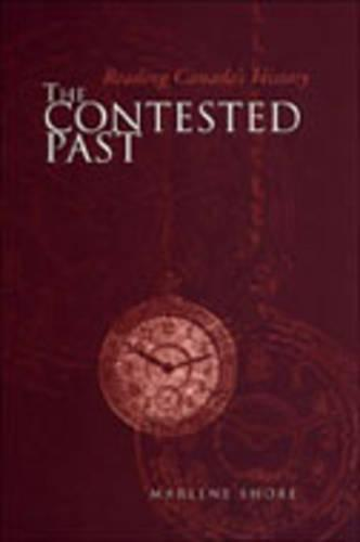 The Contested Past: Reading Canada's History - Selections from the Canadian Historical Review (Hardback)