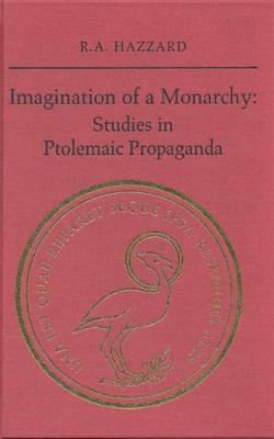Imagination of a Monarchy: Studies in Ptolemaic Propaganda - Phoenix Supplementary Volumes (Hardback)