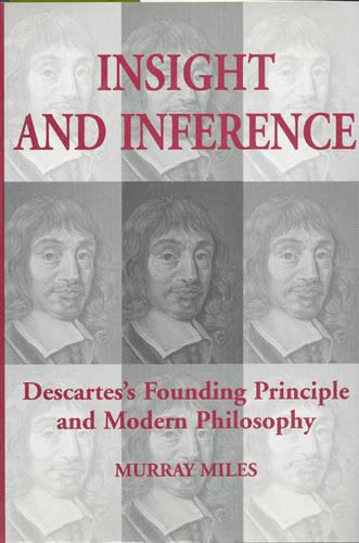 Insight and Inference: Descartes's Founding Principle and Modern Philosophy - Toronto Studies in Philosophy (Hardback)