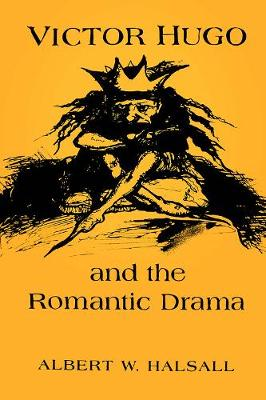Victor Hugo and the Romantic Drama - University of Toronto Romance Series (Hardback)