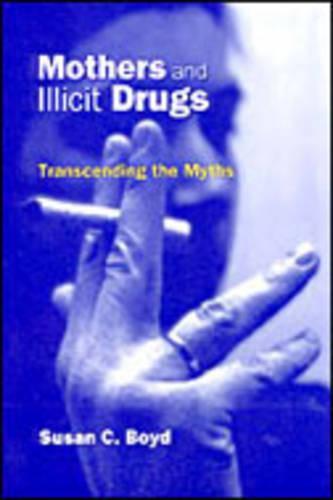 Mothers and Illicit Drugs: Transcending the Myths (Hardback)