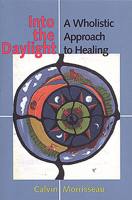 Into the Daylight: A Wholistic Approach to Healing (Hardback)
