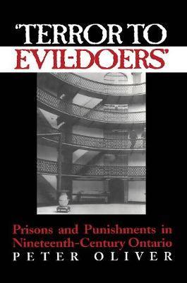 'Terror to Evil-Doers': Prisons and Punishments in Nineteenth-Century Ontario (Hardback)