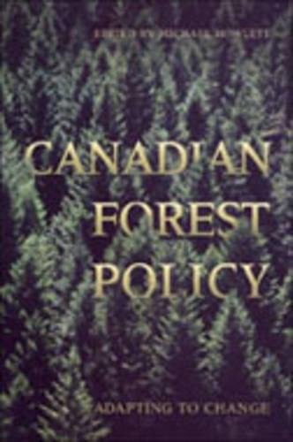 Canadian Forest Policy: Adapting to Change - Studies in Comparative Political Economy and Public Policy (Hardback)